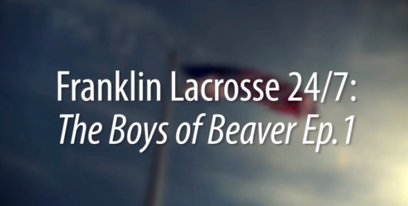 Franklin Lacrosse 24/7: The Boys of Beaver Episode 1