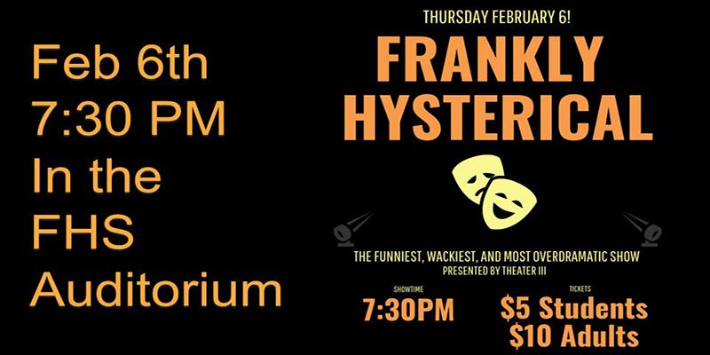 Frankly Hysterical will be presentedin the FHS auditorium on February 6th at 7:30 PM.
